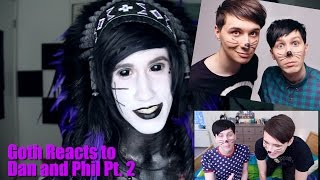 Goth Reacts to Dan and Phil (pt. 2)