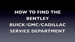 How to find the Bentley Auto GMC Cadillac Buick Service Center