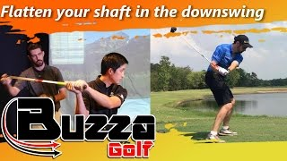 Flatten your shaft in the downswing