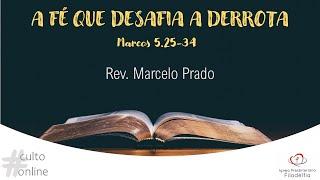 A FÉ QUE DESAFIA A DERROTA I Rev. Marcelo Prado