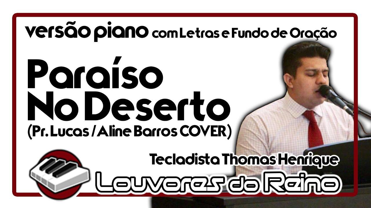 🎹 Paraíso No Deserto (versão PIANO) [LETRA] - Pr. Lucas part. Aline Barros COVER | Thomas Henrique
