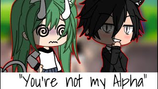 """~If i were in """"You're not my Alpha""""~ Gacha Life~"""