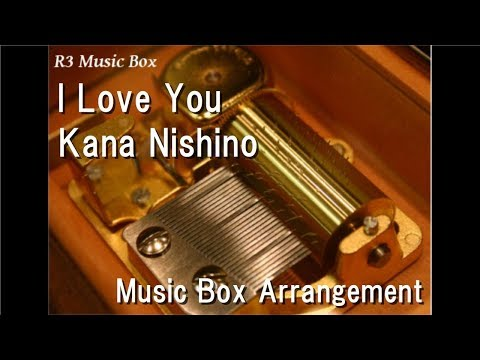 I Love You/Kana Nishino [Music Box]