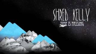 "Shred Kelly ""Time Is Passing"" Album Version"