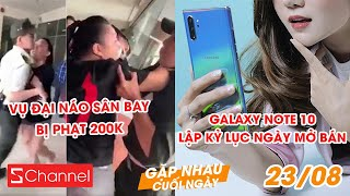 Xôn xao vụ đại náo sân bay bị phạt 200k   Kỉ lục Galaxy Note 10 ngày mở bán - GNCN 23/8
