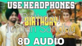 Birthday-Jordan Sandhu [8D AUDIO] Jassi X | Bunty Bains | 8D Punjabi Songs