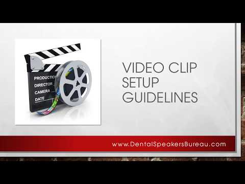 Dental Speaker Bureau - Member Video Clip Setup Guidlines