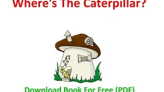 Where's The Caterpillar - Free Download Story - Preschool Caterpillar Butterfly Theme