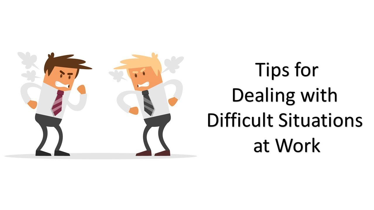tips for dealing with difficult situations at work youtube