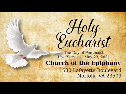 Holy Eucharist, The Day of Pentecost - May 23, 2021