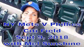 NY Mets Vs Phillies, Citi Field, Sept 9, 2018 with Mel Sunshine