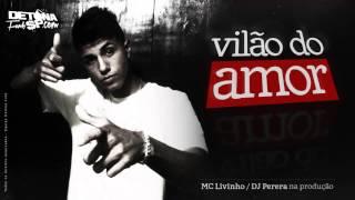 MC Livinho   Vilão do Amor   Musica nova 2014 Perera DJ Lançamento 2014