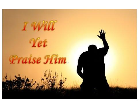 I Will Yet Praise Him!
