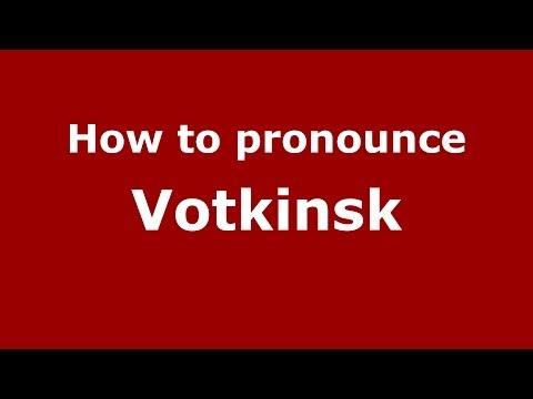 How to pronounce Votkinsk (Russian/Russia)- PronounceNames