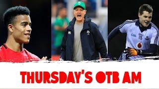 LIVE | OTB AM: Ireland team revealed, Kevin McManamon in studio, Kieran Donaghy, MUFC struggle |