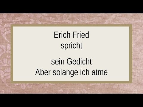 Erich Fried Aber Solange Ich Atme I Youtube