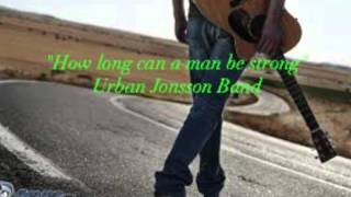 """How long can a man be strong"" Urban Jonsson Band"