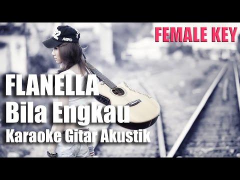 Flanella - Bila Engkau (Versi Karaoke/ Tanpa Vocal) FEMALE KEY