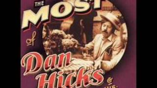 Dan Hicks and his Hot licks-How Can I Miss You When You Won't Go Away