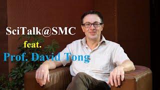 Episode 11, SciTalk@SMC feat. Prof. David Tong