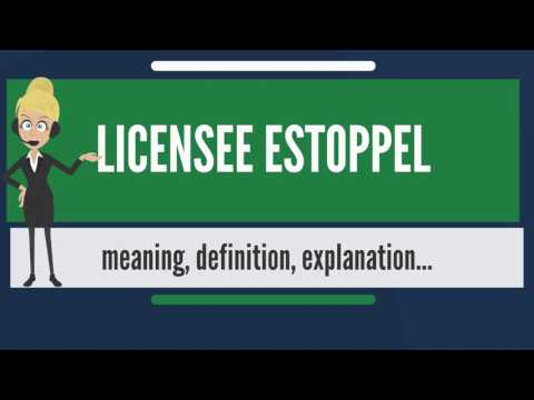What is LICENSEE ESTOPPEL? What does LICENSEE ESTOPPEL mean? LICENSEE ESTOPPEL meaning & explanation