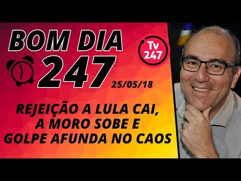 Bom dia 247 (25/5/18) – Lula sobe, Moro cai e golpe afunda no caos