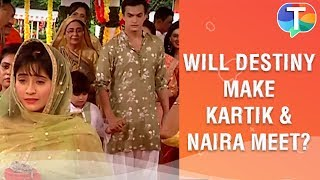 Will destiny make Kartik and Naira meet? | Yeh Rishta Kya Kehlata Hai