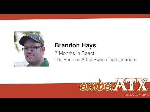 Brandon Hays: 7 Months in React - The Perilous Art of Swimming Upstream