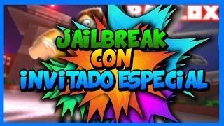 JAILBREAK ROBLOX (Con Invitado Especial) ¿¿¡¡NUEVA SERIE??!!