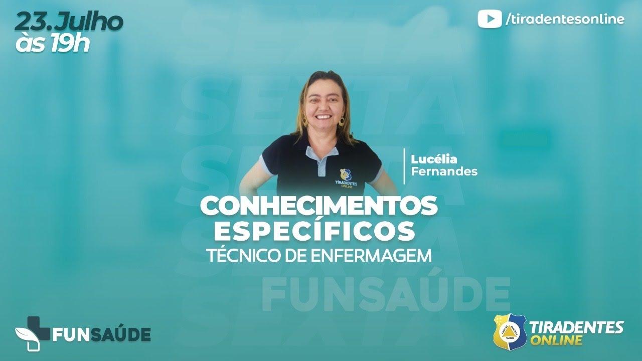 TIRADENTES ONLINE   FUNSAÚDE - C. ESPECÍFICOS PARA TEC. DE ENFERMAGEM - PROF. LÚCELIA FERNANDES