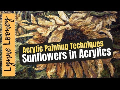 Sunflowers in Acrylics, Heavy Acrylic Textures and Expressive Painting Techniques