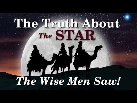 The Truth About The Star The Wise Men Saw!