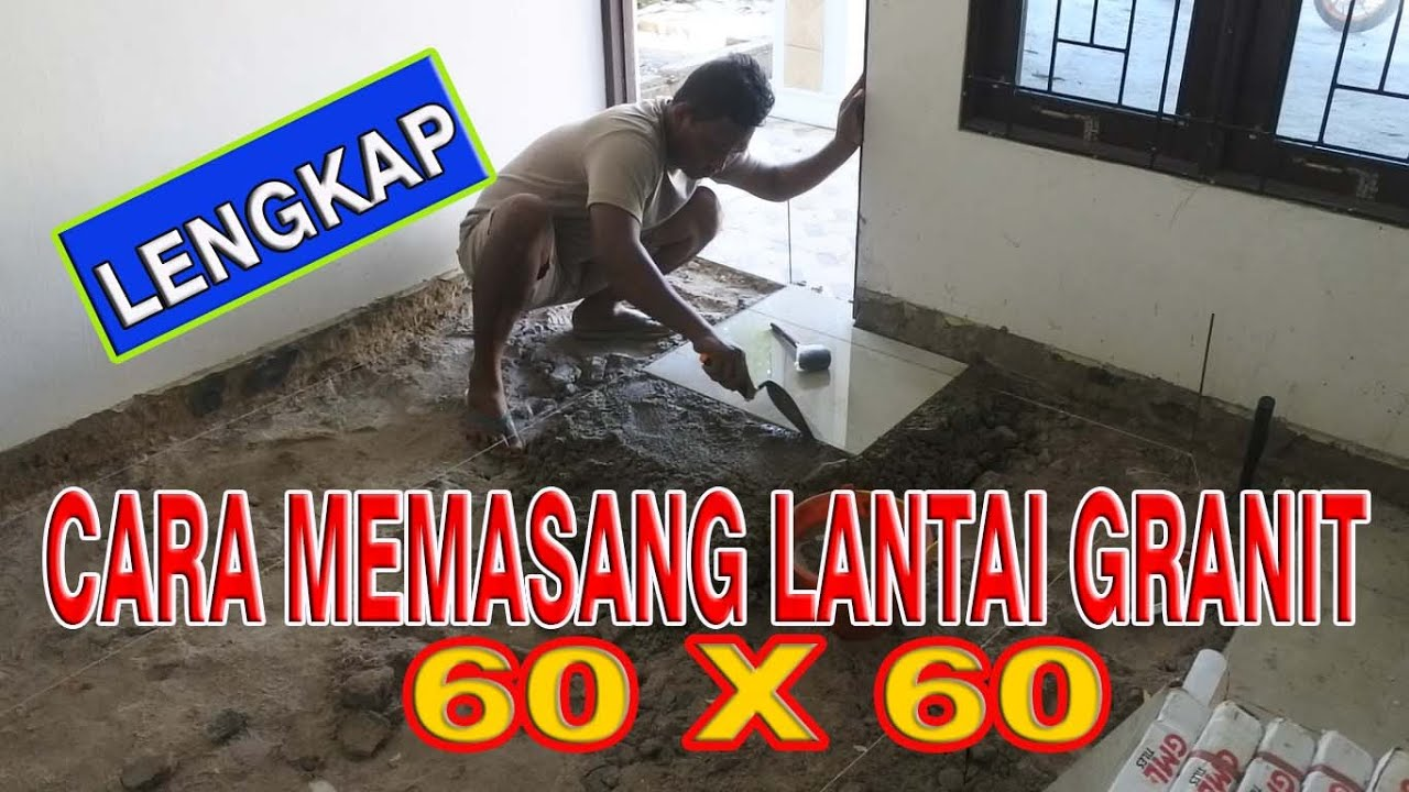 CARA MEMASANG KERAMIK/GRANIT LANTAI 60 X 60 - INSTALL ...