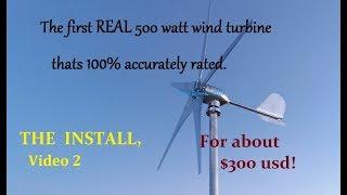 True 500 watt, 5 blade Micro mini Wind Turbine, The Installation build