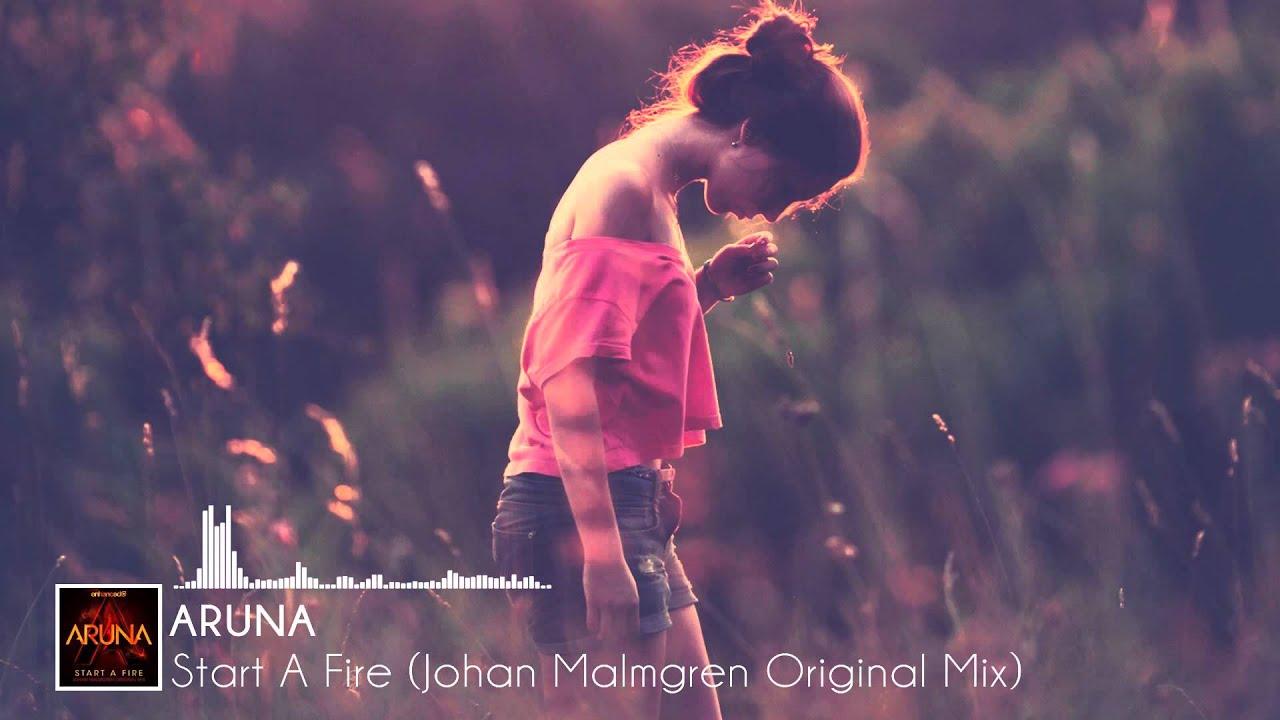 aruna start a fire johan malmgren original mix