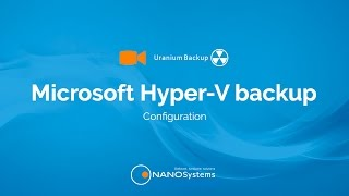 Configure a Hyper-V Backup with Uranium Backup