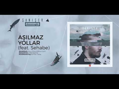 Şanışer - Aşılmaz Yollar (ft. Sehabe)