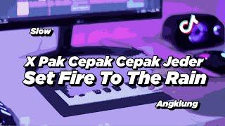 DJ SET FIRE TO THE RAIN X PAK CEPAK CEPAK JEDER SLOW AGKLUNG | VIRAL TIK TOK