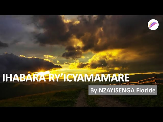 IHABARA RY'ICYAMAMARE | by NZAYISENGA Floride | Part 1