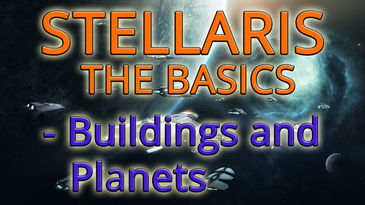 Stellaris how to Buildings and Planets