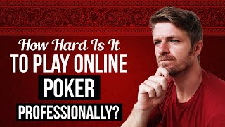 How difficult is it to play online poker professionally? i went from being broke earning hundreds of thousands dollars playing high stakes poker, but c...
