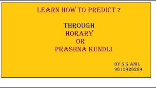 Learn Horary Or Prashna Kundli Prediction Methods By SkAnil 9810928289