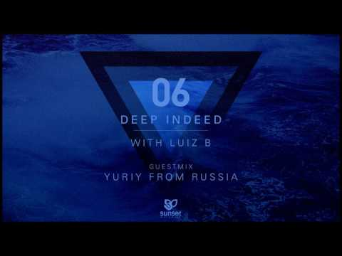 Deep Indeed 06 with Luiz B (incl. Yuriy From Russia Guest Mix)
