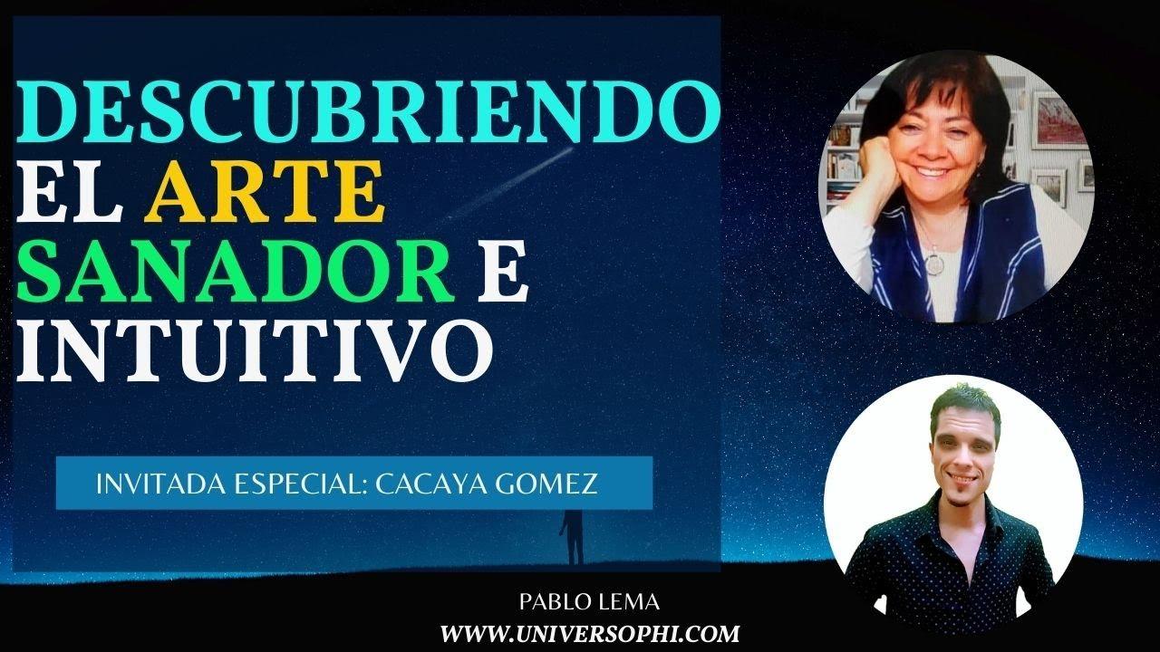 🙏Descubriendo el Arte Sanador e Intuitivo🙏: Invitada Especial Cacaya Gomez
