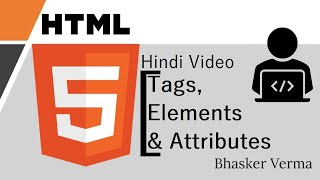 HTML tutorial for beginners in Hindi # 2 | Tags, Attributes & Elements | Bhasker Verma
