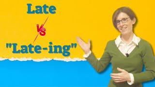 "Late vs ""Late-ing"" | UlpaNoya"