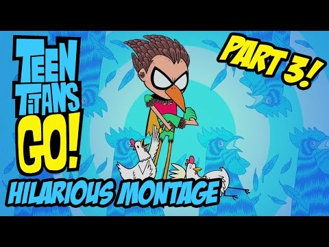 Teen Titans Go! - Hilarious Montage Part 3