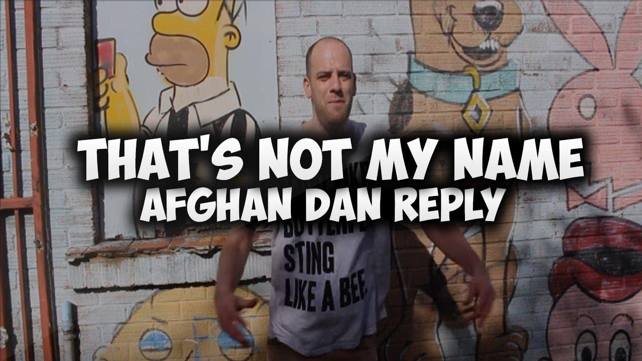 THAT'S NOT MY NAME (Afghan Dan Reply)