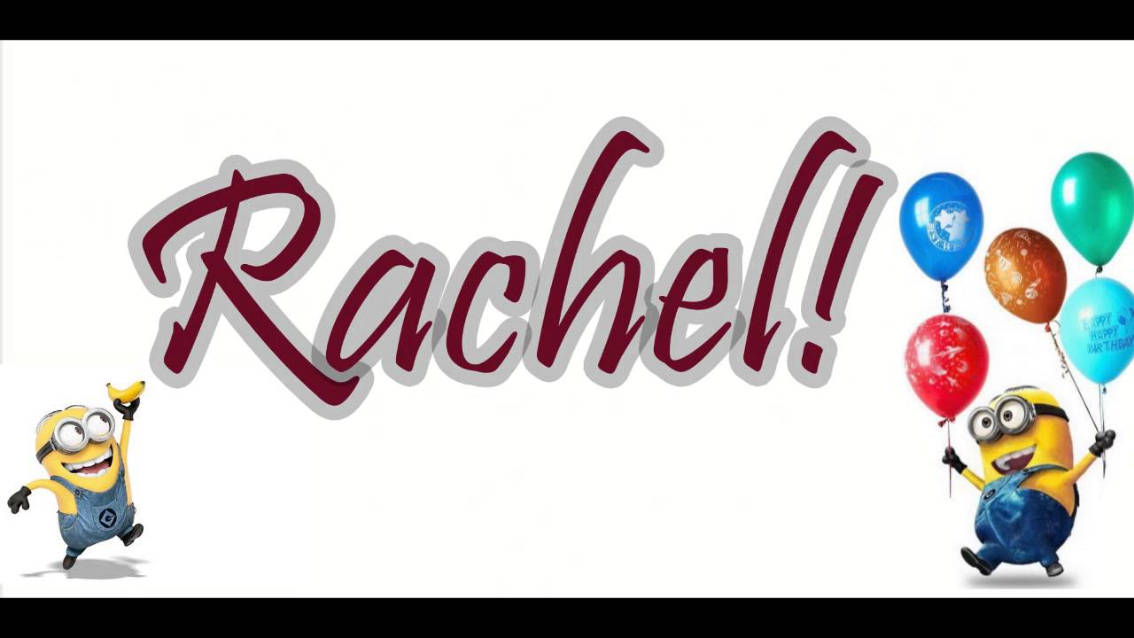 Happy Birthday RACHEL From Minions!