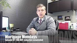 FHA MIP reduction suspended | Mortgage Mondays #87